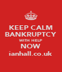 KEEP CALM BANKRUPTCY WITH HELP NOW ianhall.co.uk - Personalised Poster A4 size