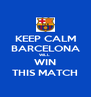 KEEP CALM BARCELONA WILL  WIN THIS MATCH - Personalised Poster A4 size
