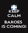 KEEP CALM  BAROES  IS COMING! - Personalised Poster A4 size