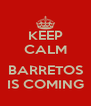 KEEP CALM  BARRETOS IS COMING - Personalised Poster A4 size