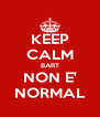 KEEP CALM BART NON E' NORMAL - Personalised Poster A4 size
