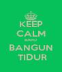 KEEP CALM BARU BANGUN  TIDUR - Personalised Poster A4 size