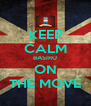 KEEP CALM BASIRU ON THE MOVE - Personalised Poster A4 size