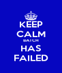 KEEP CALM BATCH HAS FAILED - Personalised Poster A4 size
