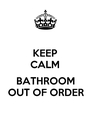 KEEP CALM  BATHROOM OUT OF ORDER - Personalised Poster A4 size
