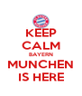 KEEP CALM BAYERN MUNCHEN IS HERE - Personalised Poster A4 size