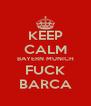KEEP CALM BAYERN MUNICH FUCK BARCA - Personalised Poster A4 size