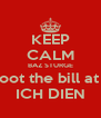 KEEP CALM BAZ STURGE is going to foot the bill at the reunion ICH DIEN - Personalised Poster A4 size
