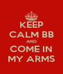 KEEP CALM BB AND COME IN MY ARMS - Personalised Poster A4 size