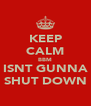 KEEP CALM BBM ISNT GUNNA SHUT DOWN - Personalised Poster A4 size
