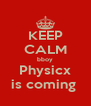 KEEP CALM bboy Physicx is coming  - Personalised Poster A4 size