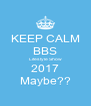 KEEP CALM BBS Lifestyle Show 2017 Maybe?? - Personalised Poster A4 size