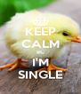 KEEP CALM BC I'M SINGLE - Personalised Poster A4 size