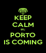 KEEP CALM BC PORTO IS COMING - Personalised Poster A4 size