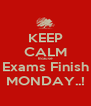 KEEP CALM Bcause Exams Finish MONDAY..! - Personalised Poster A4 size