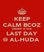 KEEP CALM BCOZ 2MRW IS THE LAST DAY @ AL-HUDA  - Personalised Poster A4 size