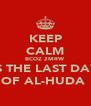 KEEP CALM BCOZ 2MRW IS THE LAST DAY OF AL-HUDA  - Personalised Poster A4 size