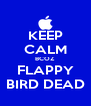 KEEP CALM BCOZ FLAPPY BIRD DEAD - Personalised Poster A4 size