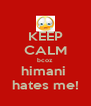 KEEP CALM bcoz himani  hates me! - Personalised Poster A4 size
