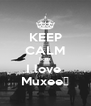 KEEP CALM bcoz I love  Muxee😘 - Personalised Poster A4 size