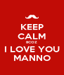 KEEP CALM BCOZ I LOVE YOU MANNO - Personalised Poster A4 size