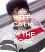 KEEP CALM Bcoz  I M THE BOSS - Personalised Poster A4 size