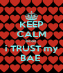 KEEP CALM bcoz i TRUST my BAE  - Personalised Poster A4 size