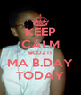 KEEP CALM BCOZ IT MA B.DAY TODAY - Personalised Poster A4 size