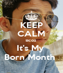 KEEP CALM Bcoz It's My  Born Month  - Personalised Poster A4 size