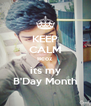 KEEP CALM Bcoz its my B'Day Month - Personalised Poster A4 size