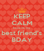 KEEP CALM bcoz its my best friend's BDAY - Personalised Poster A4 size