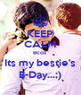 KEEP CALM Bcoz Its my bestie's B-Day...;) - Personalised Poster A4 size