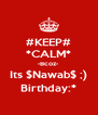 #KEEP# *CALM* -Bcoz- Its $Nawab$ ;) Birthday:* - Personalised Poster A4 size