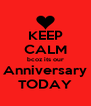 KEEP CALM bcoz its our Anniversary TODAY - Personalised Poster A4 size