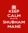 KEEP CALM Bcoz Its SHUBHAM MANE - Personalised Poster A4 size