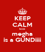 KEEP CALM bcoz megha is a GUNDiiii - Personalised Poster A4 size