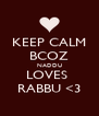KEEP CALM BCOZ NADDU LOVES  RABBU <3 - Personalised Poster A4 size