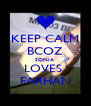 KEEP CALM BCOZ SONIA  LOVES  FARHAN - Personalised Poster A4 size