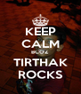 KEEP CALM BCOZ TIRTHAK ROCKS - Personalised Poster A4 size