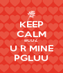 KEEP CALM BCOZ U R MINE PGLUU - Personalised Poster A4 size