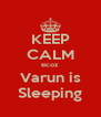 KEEP CALM Bcoz Varun is Sleeping - Personalised Poster A4 size