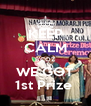 KEEP CALM B'COZ WE GOT 1st Prize  - Personalised Poster A4 size
