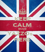 KEEP CALM BCOZ YAZZOs   HERE - Personalised Poster A4 size