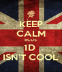 KEEP CALM BCUS 1D  ISN'T COOL - Personalised Poster A4 size