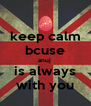 keep calm bcuse anuj  is always with you - Personalised Poster A4 size