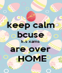 keep calm bcuse k.s xams  are over  HOME - Personalised Poster A4 size