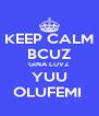 KEEP CALM BCUZ GINA LUVZ YUU OLUFEMI  - Personalised Poster A4 size