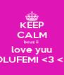 KEEP CALM bcuz ii  love yuu OLUFEMI <3 <3 - Personalised Poster A4 size