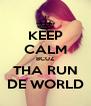 KEEP CALM BCUZ THA RUN DE WORLD - Personalised Poster A4 size