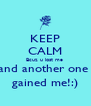 KEEP CALM Bcuz u lost me  and another one  gained me!:) - Personalised Poster A4 size